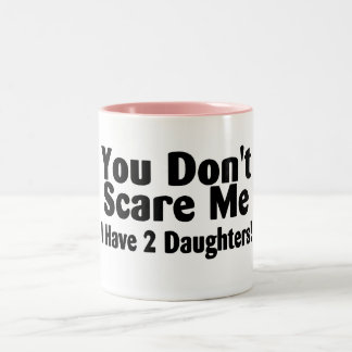You Dont Scare Me I Have 2 Daughters Two-Tone Mug