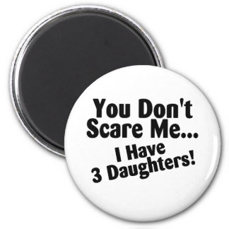 You Dont Scare Me I Have 3 Daughters 6 Cm Round Magnet