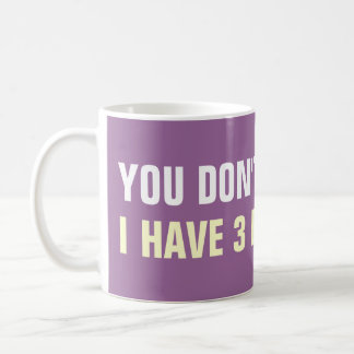 You don't scare me i have 3 daughters coffee mugs
