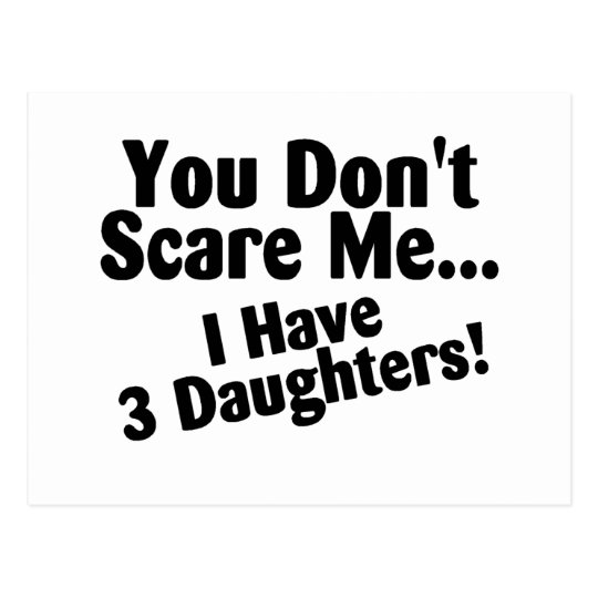 You Dont Scare Me I Have 3 Daughters Postcard