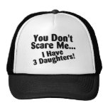 You Dont Scare Me I Have 3 Daughters Trucker Hat