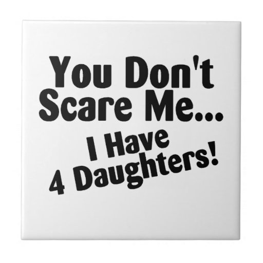 You Dont Scare Me I Have 4 Daughters Small Square Tile