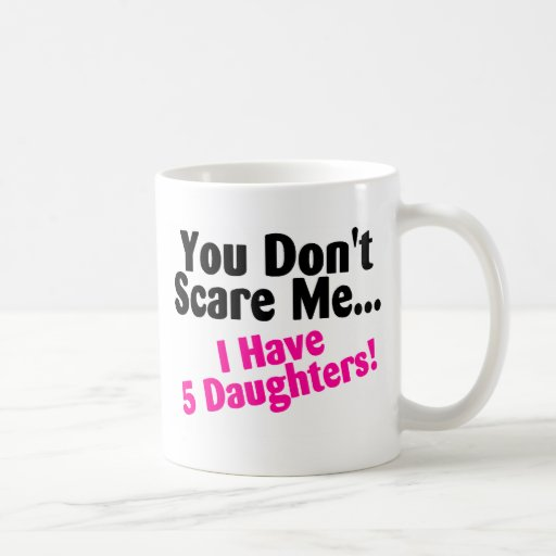 You Dont Scare Me I Have 5 Daughters Pink Black Basic White Mug