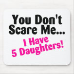 You Dont Scare Me I Have 5 Daughters Pink Black Mouse Pad