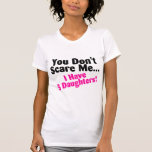 You Dont Scare Me I Have 5 Daughters Pink Black T-shirts