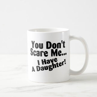 You Dont Scare Me I Have A Daughter Basic White Mug
