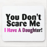 You Dont Scare Me I Have A Daughter Mouse Mats
