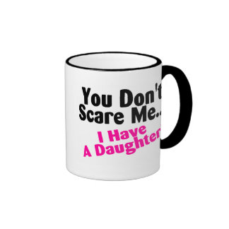 You Dont Scare Me I Have A Daughter Pink and Black Coffee Mug