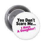 You Dont Scare Me I Have A Daughter Pink Black Badges
