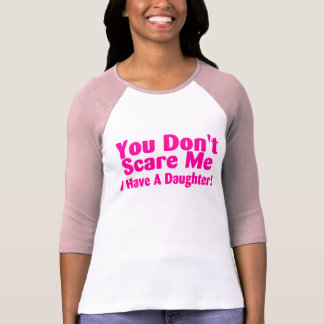 You Dont Scare Me I Have A Daughter Pink Tshirt