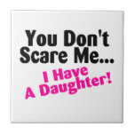 You Dont Scare Me I Have A Daughter Tile