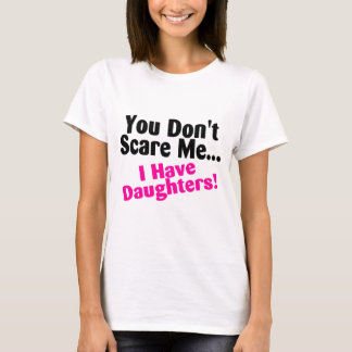 You Dont Scare Me I Have Daughters Pink Black T-Shirt