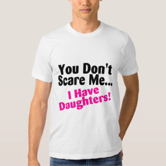 You Dont Scare Me I Have Daughters Pink Black Tee Shirt