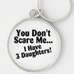 You Dont Scare me I Have Three Daughters
