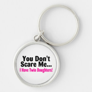 You Dont Scare Me I Have Twin Daughters Keychains