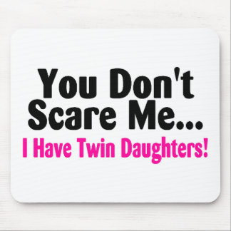 You Dont Scare Me I Have Twin Daughters Mouse Mat