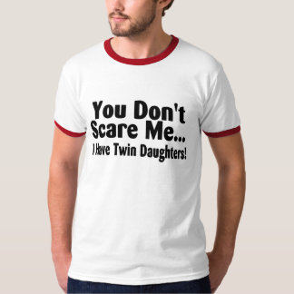 You Don't Scare Me I Have Twin Daughters T-Shirt