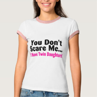You Dont Scare Me I Have Twin Daughters T Shirt