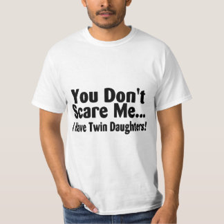 You Don't Scare Me I Have Twin Daughters T Shirt