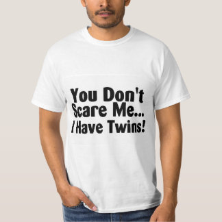 You Dont Scare Me I Have Twins Black Text T-Shirt