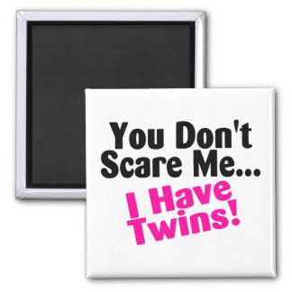 You Dont Scare Me I Have Twins Girls Square Magnet