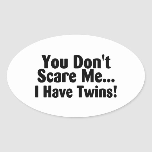 You Dont Scare Me I Have Twins Sticker