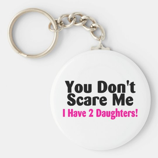 You Dont Scare Me I Have Two Daughters Key Ring