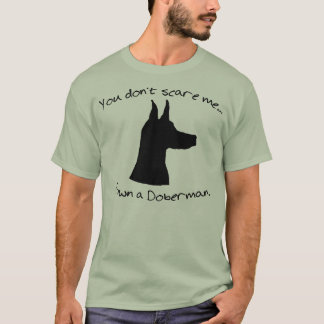 You Don't Scare me, I Own a Doberman Shirt