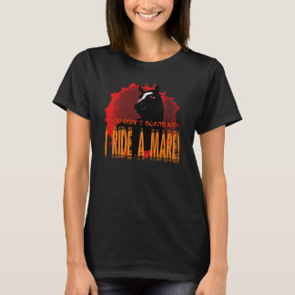 You Don't Scare Me, I Ride a Mare T-Shirt