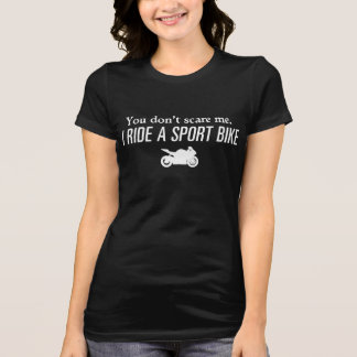 You Don't Scare Me, I Ride A Sport Bike T-Shirt