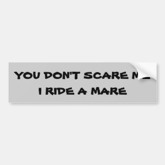 You Don't Scare Me I Ride A (your horse) Trailer Bumper Sticker
