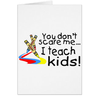 You Dont Scare Me I Teach Kids (Crayons) Greeting Card