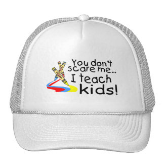 You Dont Scare Me I Teach Kids (Crayons) Hats