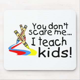 You Dont Scare Me I Teach Kids (Crayons) Mouse Mat