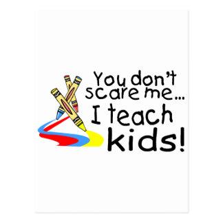 You Dont Scare Me I Teach Kids (Crayons) Postcard