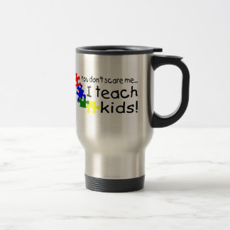 You Dont Scare Me I Teach Kids (PP) Travel Mug