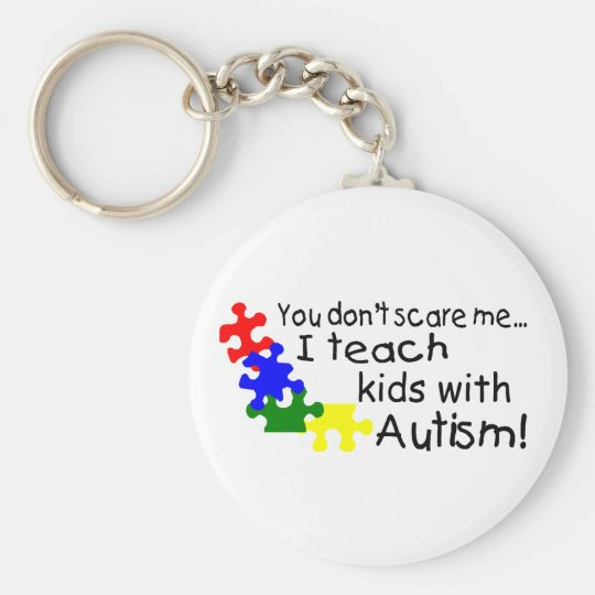 You dont Scare Me I Teach Kids With Autism Basic Round Button Key Ring