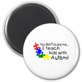 You dont Scare Me I Teach Kids With Autism Magnet