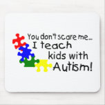 You dont Scare Me I Teach Kids With Autism Mouse Pads