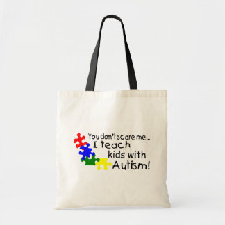 You dont Scare Me I Teach Kids With Autism Tote Bag