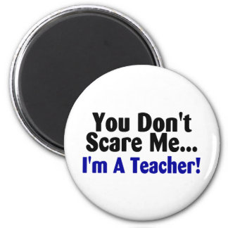 You Dont Scare Me Im A Teacher Blue Black Text 6 Cm Round Magnet