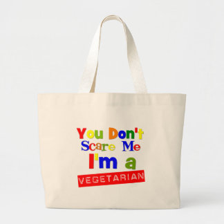 You Don't Scare Me I'm a Vegetarian Large Tote Bag