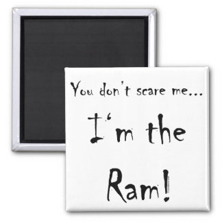 You don't scare me...Ram Square Magnet