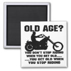You Don't Stop Riding When You Get Old You Get Old Magnet