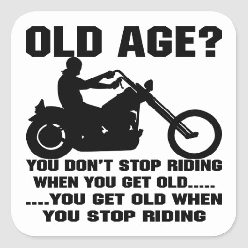 You Don't Stop Riding When You Get Old You Get Old Square Stickers