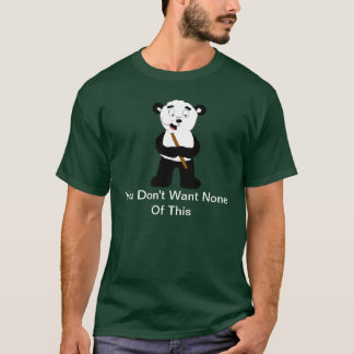 You Don't Want None Of This T-Shirt