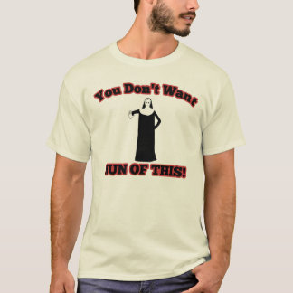 You Don't Want Nun Of This! T-Shirt