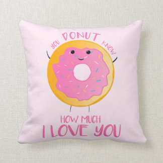 You DONUT know how much I love you - Cushion