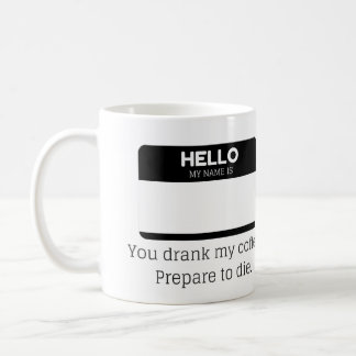 You Drank My Coffe. Prepare To Die. Coffee Mug