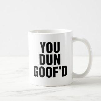 You Dun Goofed Basic White Mug